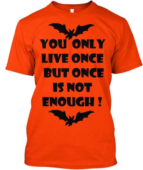 You Only Live Once But Once Is Not Enough Orange T-Shirt Front