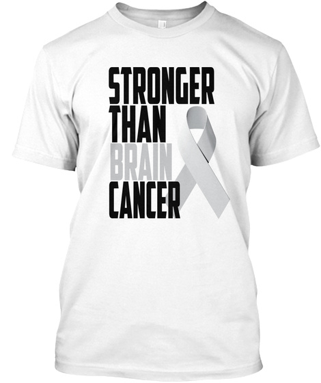Stronger Than Brain Cancer White T-Shirt Front