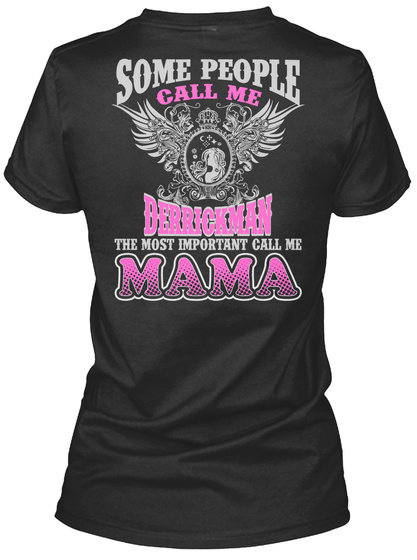 Some People Call Me Derrickman The Most Important Call Me Mama Black T-Shirt Back