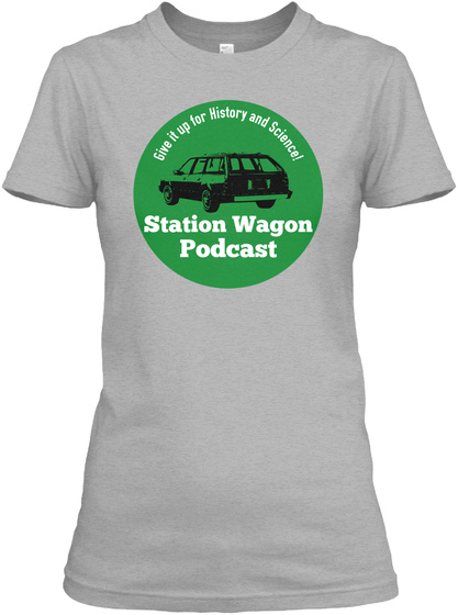 Give It Up For History And Science Station Wagon Podcast Sport Grey T-Shirt Front