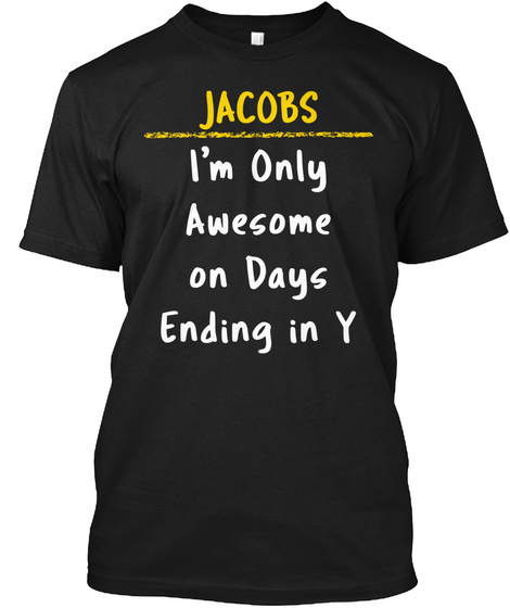 Jacobs Awesome On Y Days Name Pride Gift Black T-Shirt Front