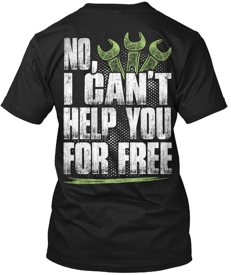 No, I Can't Help You For Free Black T-Shirt Back