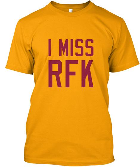 I Miss Rfk Gold T-Shirt Front