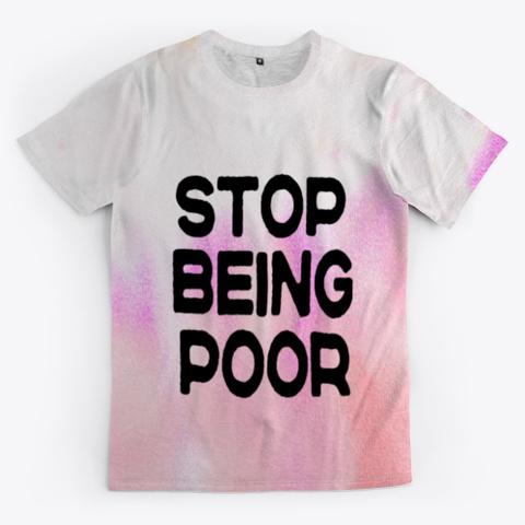 stop being poor tie dye shirt