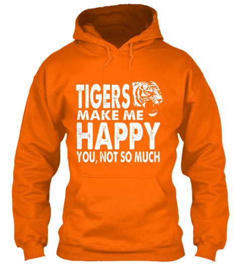 Tigers Make Me Happy You, Not So Much Orange T-Shirt Front