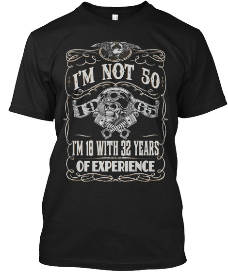 Im Not 50 Im 18 With 32 Years Of Experience Black T-Shirt Front
