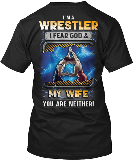 I'm A Wrestler I Fear God & My Wife You Are Neither Black T-Shirt Back