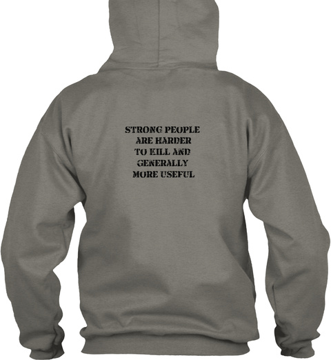 Strong People Are Harder To Kill And Generally More Useful Charcoal Sweatshirt Back