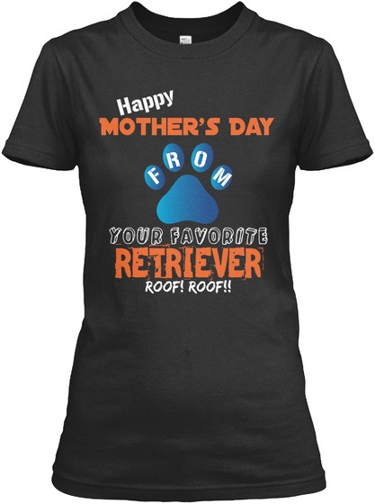 Happy Mother's Day O R M F Your Favorite Retriever Roof! Roof!! Black Women's T-Shirt Front