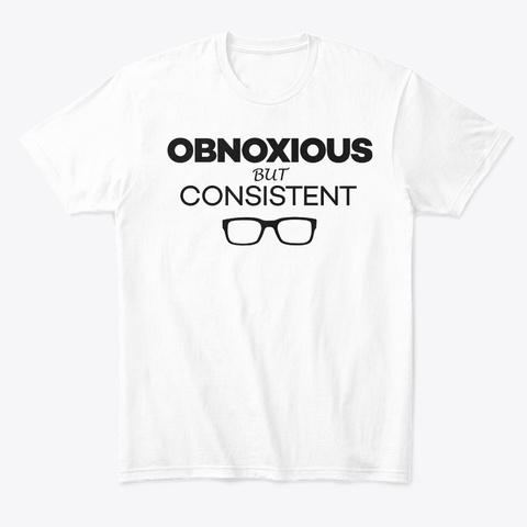 Obnoxious, But Consistent (Light) White T-Shirt Front