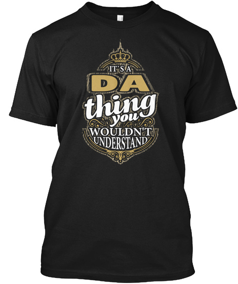It's A Da Thing You Wouldn't Black T-Shirt Front