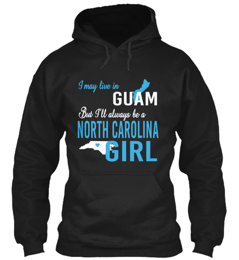 I May Live In Guam But Always Be A North Carolina Girl  Black T-Shirt Front