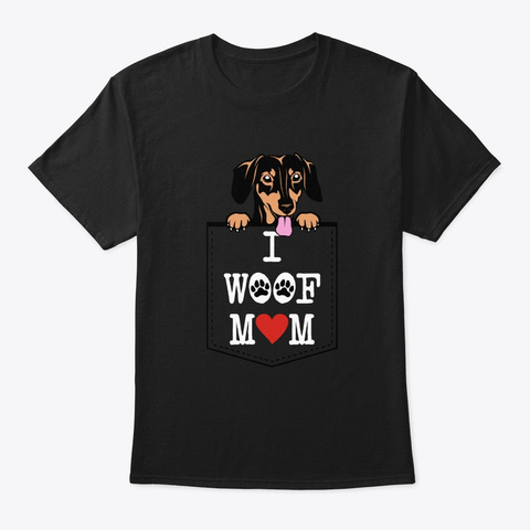 Dachshund Breed I Woof Mom Black T-Shirt Front