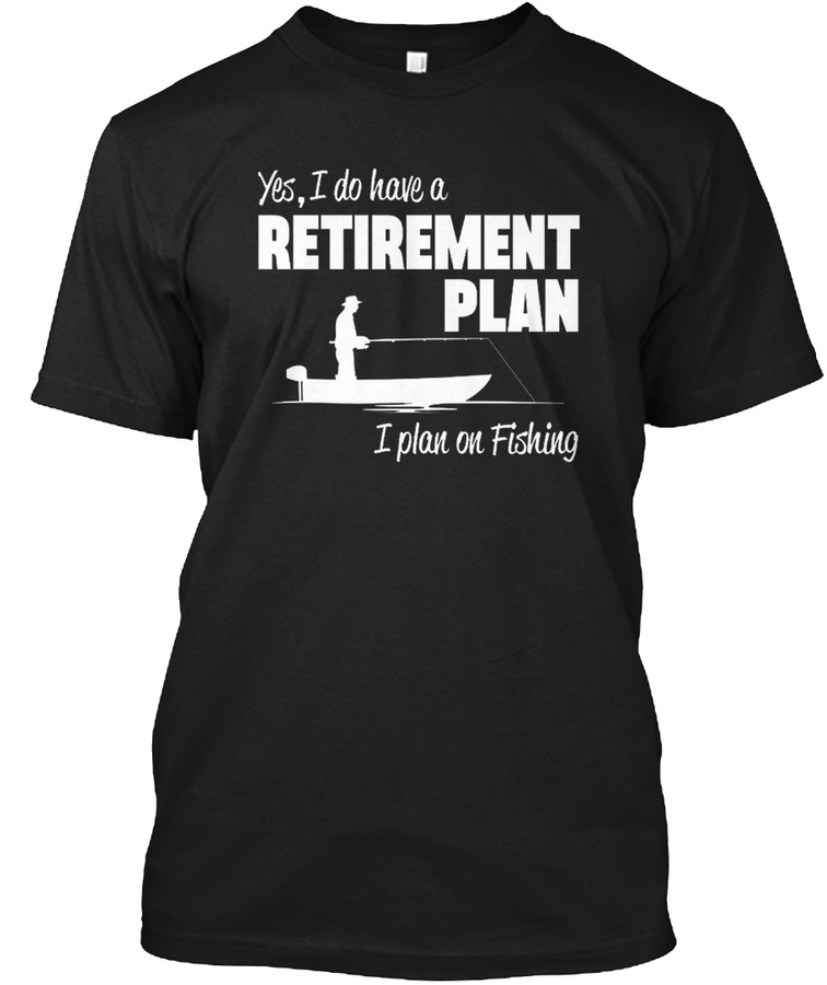 Yes I Have A Retirement Fishing T Shirts Unisex Tshirt
