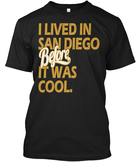 I Lived In San Diego Before It Was Cool. Black T-Shirt Front