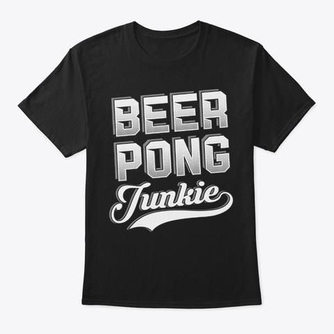 Funny Beer Pong Lover Gift Junkie Black T-Shirt Front