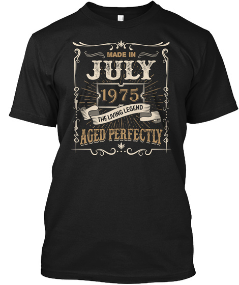 Made In July 1975 The Living Legend Aged Perfectly Black T-Shirt Front