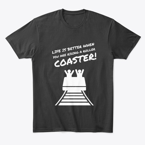 Life Is Better On A Roller Coaster Black T-Shirt Front