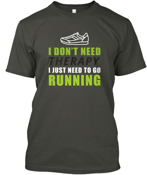 I Don't Need Therapy I Just Need To Go Running Smoke Gray Camiseta Front