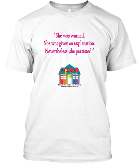 She Was Warned. She Was Given An Explanation. Nevertheless, She Persisted. White T-Shirt Front