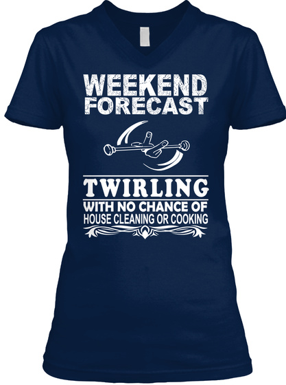 Weekend Forecast Twirling With No Chance Of House Cleaning Or Cooking Navy T-Shirt Front
