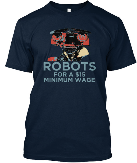 Robots For A $15 Minimum Wage New Navy T-Shirt Front