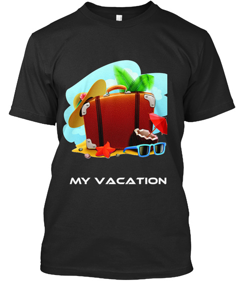 My Vacation Black T-Shirt Front