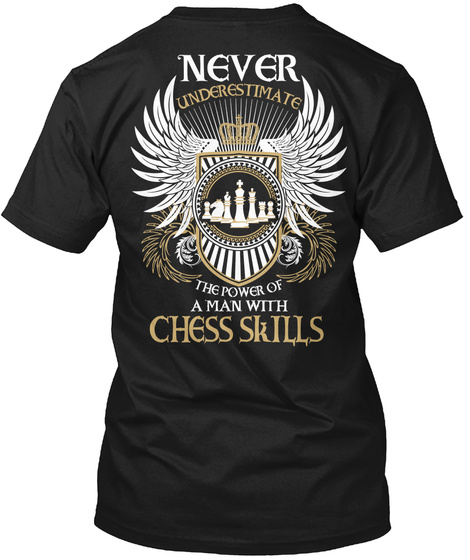 Never Underestimate The Power Of A Man With Chess Skills Black T-Shirt Back