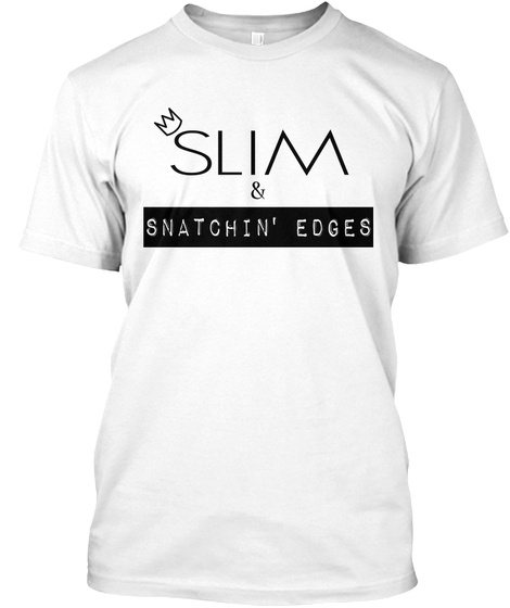 Slim & Snatchin' Edges White T-Shirt Front