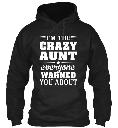 I Am The Crazy Aunt :D Black T-Shirt Front