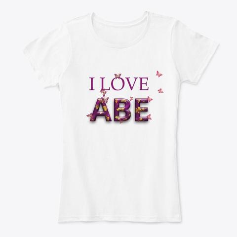 I Love Abe Merch White T-Shirt Front