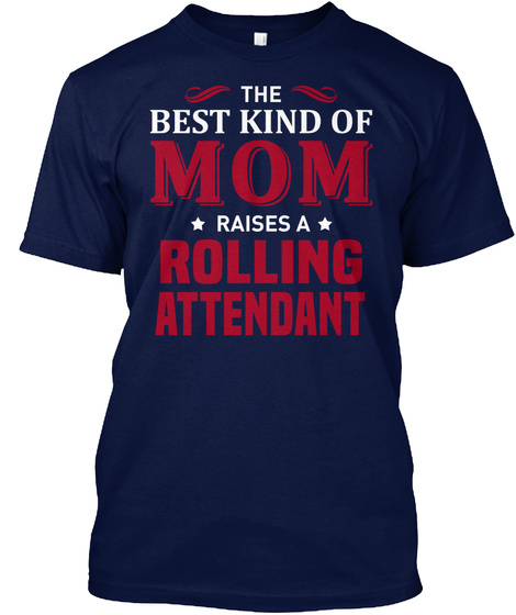 The Best Kind Of Mom Raises A Rolling Attendant Navy T-Shirt Front