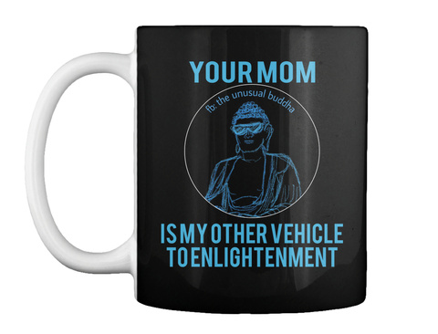 Your Mom  Is My Other Vehicle  To Enlightenment Black T-Shirt Front