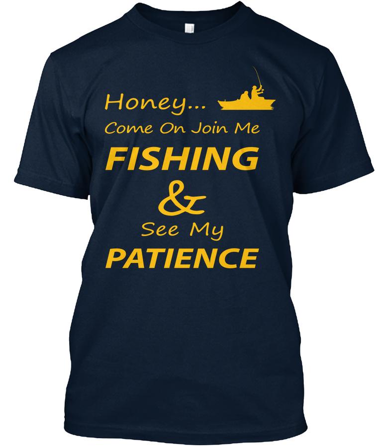 Honey..come On Join Me Fishing Unisex Tshirt