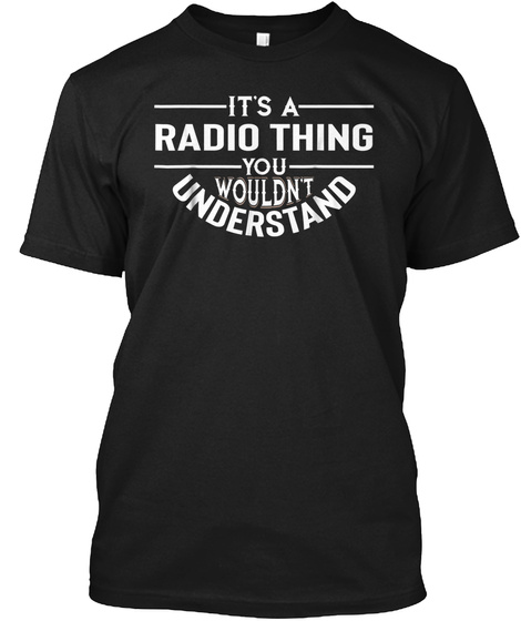 It's A Radio Thing Funny Tshirt Perfect  Black T-Shirt Front