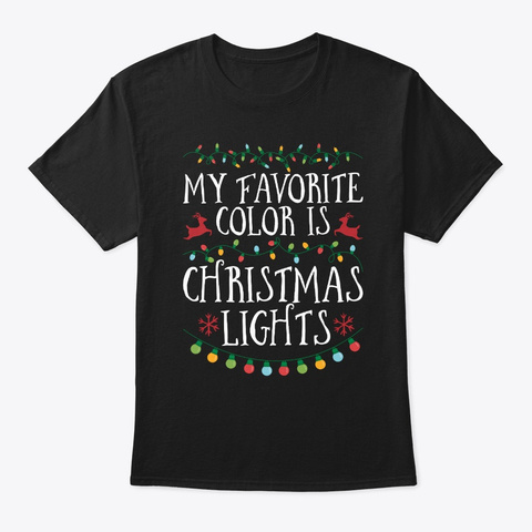 My Favorite Color Is Christmas Lights Black T-Shirt Front