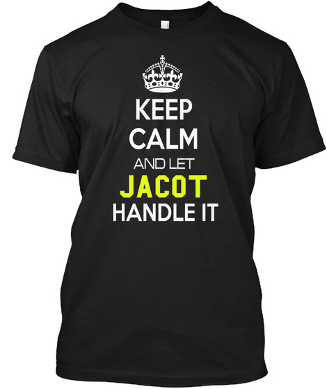Keep Calm And Let Jacot Handle It Black T-Shirt Front