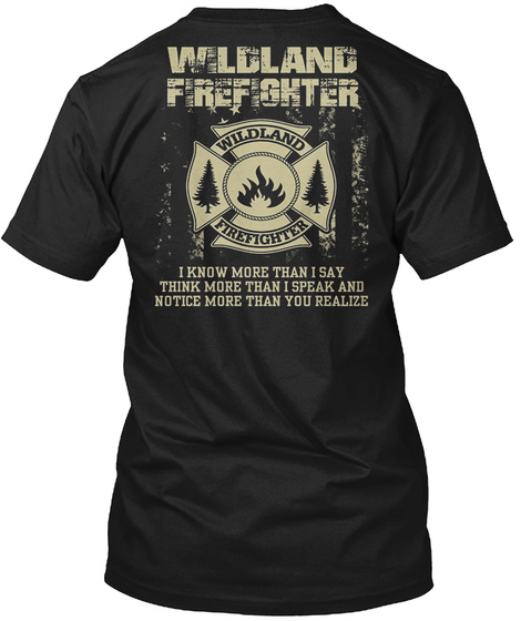 Wildland Firefighter Wildland Firefighter I Know More Than I Say Think More Than I Speak And Notice More Than You... Black T-Shirt Back