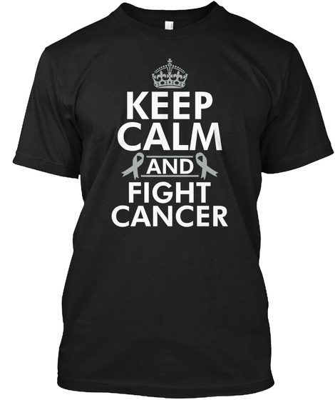 Keep Calm And Fight Brain Cancer Gift  Black T-Shirt Front