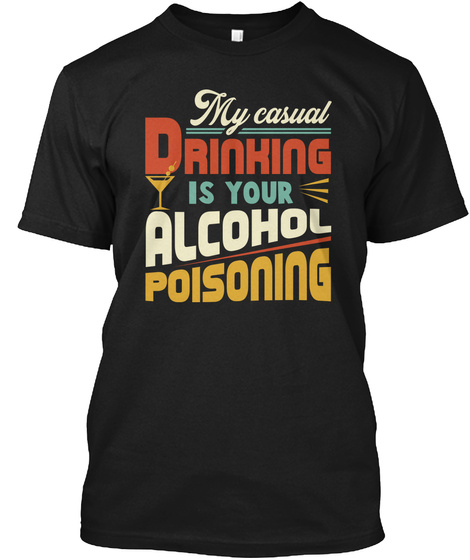My Casual Drinking Is Your Alcohol Shirt Black T-Shirt Front
