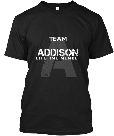 A Team Addison Lifetime Member Black T-Shirt Front