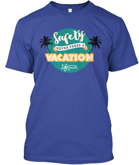 Safety Never Takes A Vacation Deep Royal T-Shirt Front