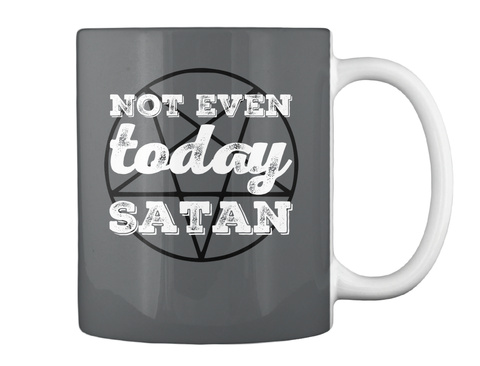 Not Even Today Satan Halloween Mug Dk Grey T-Shirt Back