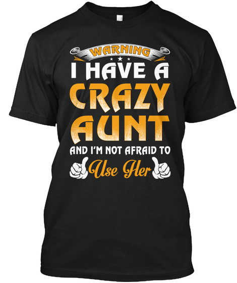 3a7e1d49282a Warning I Have A Crazy Aunt - warning I have a crazy aunt and I m ...