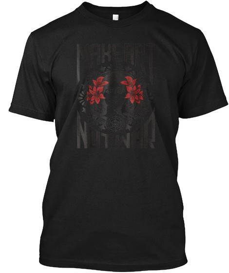 Funny Make Art Not War T Shirt Black T-Shirt Front
