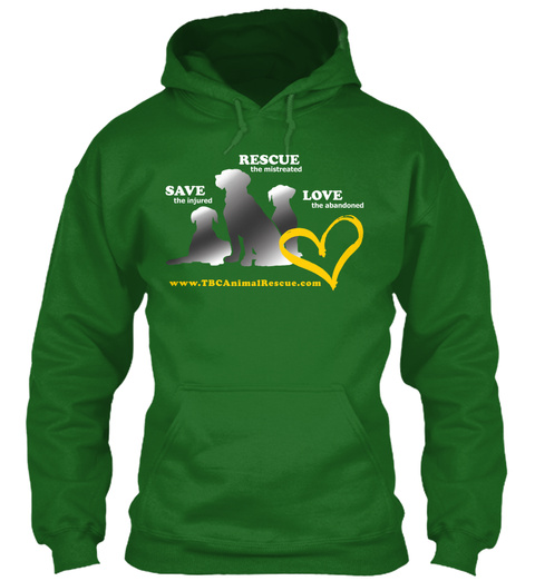 Save The Injured Rescue The Mistreated Love The Abandoned Www.Tbcanimalrescue.Com Irish Green Sweatshirt Front