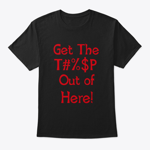 Get The Trump Out Of Here!!! Black T-Shirt Front
