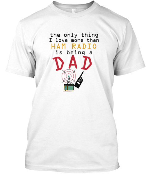A Funny Ham Radio Dad Fathers Day White T-Shirt Front
