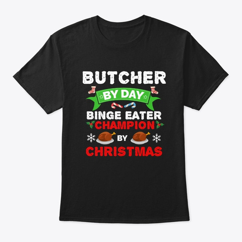 Butcher By Day Binge Eater By Christmas Black T-Shirt Front