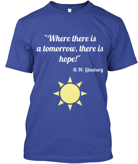 """Where There Is A Tomorrow, There Is Hope!""  B.W. Ginsburg Deep Royal T-Shirt Front"